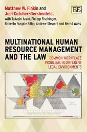 Multinational Human Resource Management and the Law: Common Workplace Problems in Different Legal Environments