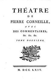 Théatre de Pierre Corneille,: avec des commentaires, &c. &c. &c