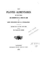 Les plantes alimentaires les plus utiles, leur distribution sur la surface du globe et leur influence sur la civilisation