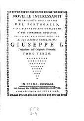 Novelle interessanti in proposito degli affari del Portogallo e dell' attentato commesso a tre Settembre 1758 sulla persona di Giuseppe I. Trad. dall'originale Francese: Volume 2