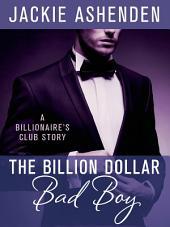 The Billion Dollar Bad Boy: A Billionaire's Club Story
