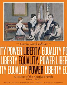 Liberty  Equality  Power  A History of the American People  Volume I  To 1877  Concise Edition PDF