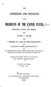 The Addresses and Messages of the Presidents of the United States, Inaugural, Annual, and Special, from 1789 to 1846: With a Memoir of Each of the Presidents and a History of Their Administrations; Also the Constitution of the United States, and a Selection of Important Documents and Statistical Information, Volume 2