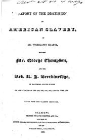 Report of the Discussion on American Slavery in Dr. Wardlaw's Chapel, Between George Thompson and R.J. Breckinridge of Baltimore, United States, on the Evenings of the 13th-17th June, 1836
