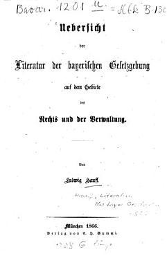 bersicht der Literatur der bayerischen Gesetzgebung auf dem Gebiete des Rechts und der Verwaltung PDF