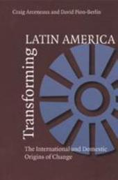 Transforming Latin America: The International and Domestic Origins of Change