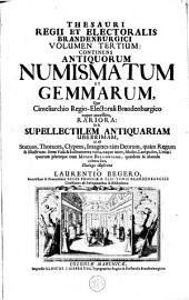 Thesaurus Brandenburgicus Selectus Sive Gemmarum, Et Numismatum Graecorum, In Cimeliarchio Electorali Brandenburgico, Elegantiorum Series: Volume 3