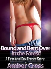 Bound and Bent Over in the Forest: A First Anal Sex Erotica Story