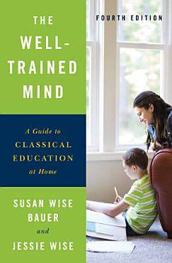 The Well Trained Mind  A Guide to Classical Education at Home  Fourth Edition  PDF