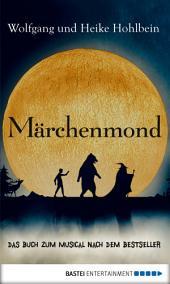 Märchenmond: Das Buch zum Musical nach dem Bestseller