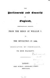 The Parliament and Councils of England, Chronologically Arranged: From the Reign of William I. to the Revolution in 1688 ...