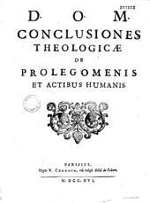 D. O. M. Conclusiones theologicae de prolegomenis et actibus humanis. (Has Theses... propugnabunt Monachi Sandionysii... 1716. In aula Regalis Abbatiae Sancti Dionysii in Francia)