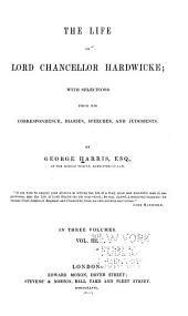 The Life of Lord Chancellor Hardwicke: With Selections from His Correspondence, Diaries, Speeches, and Judgements, Volume 3
