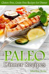 Paleo Dinner Recipes: Gluten-Free, Grain-Free Recipes for Dinner