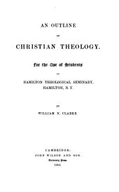 An Outline of Christian Theology: For the Use of Students in Hamilton Theological Seminary, Hamilton, N.Y.