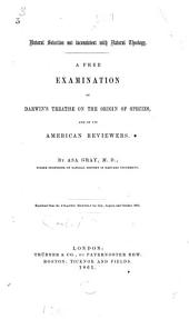 Natural Selection Not Inconsistent with Natural Theology: A Free Examination of Darwin's Treatise on the Origin of Species, and of Its American Reviewers