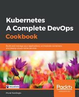 Kubernetes   A Complete DevOps Cookbook PDF