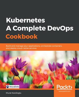Kubernetes   A Complete DevOps Cookbook