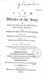 A View of the Diseases of the Army in Great Britain, America, the West-Indies...