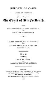 Reports of Cases Argued and Determined in the Court of King's Bench: During Michaelmas Term, Eighth Geo. IV.[-Easter Team, Eleventh Geo. IV. 1827-30] ... By James Manning ... and Archer Ryland ... With an Index and Table of Principal Matters, Volume 5