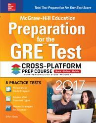 Mcgraw Hill Education Preparation For The Gre Test 2017 Cross Platform Prep Course Book PDF