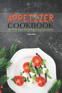 Appetizer Cookbook  All Time Best Recipes for Every Occasion Book