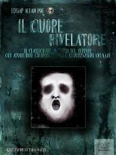 Il cuore rivelatore: Il capolavoro del maestro del terrore con audiolibro, colonna sonora e illustrazioni animate