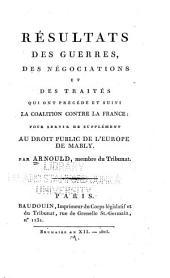 Résultats des guerres, des négociations et des traités qui ont préced́é et suivi la coalition contre la France: pour servir de supplément au Droit public de l'Europe, de Mably