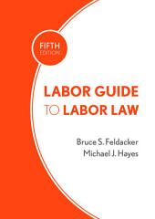 Labor Guide to Labor Law: Edition 5