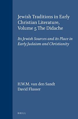 Jewish Traditions in Early Christian Literature  Volume 5 The Didache PDF