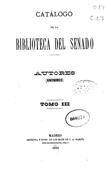 Cat  logo de la Biblioteca del Senado  An  nimos y Ap  ndice 2o  1890  VI  665  242 p   PDF