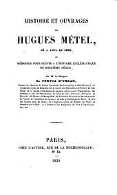 Histoire et ouvrages de Hugues Métel, né à Toul en 1080, ou Mémoires pour servir à l'histoire ecclésiastique du douzième siècle