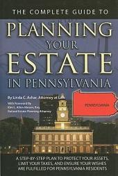 The Complete Guide to Planning Your Estate in Pennsylvania: A Step-by-step Plan to Protect Your Assets, Limit Your Taxes, and Ensure Your Wishes are Fulfilled for Pennsylvania Residents