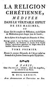 La religion chrétienne, méditée dans le véritable esprit de ses maximes ; ...par l'abbé Debonnaire et l'abbé François Jard