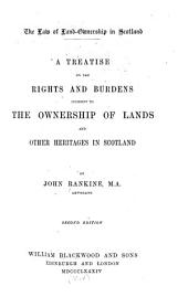 The Law of Land-ownership in Scotland: A Treatise on the Rights and Burdens Incident to the Ownership of Lands and Other Heritages in Scotland