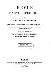 Revue encyclopédique, ou analyse raisonnée des productions les plus remarquables dans la politique, les sciences, l'industrie et les beaux-arts: recueil mensuel, Volume30