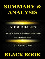 Summary Analysis Atomic Habits By James Clear An Easy Proven Way To Build Good Habits And Break Bad Ones Book PDF