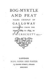 Bog-myrtle and Peat: Tales Chiefly of Galloway Gathered from the Years 1889 to 1895