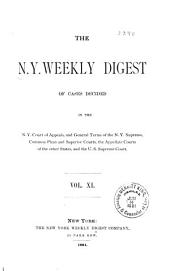 N.Y. Weekly Digest of Cases Decided in the N.Y. Court of Appeals, and General Terms of the N.Y. Supreme, Common Pleas and Superior Courts, the Appellate Courts of the Other States, and the U.S. Supreme Court: Volume 11