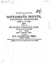 Dissertatio ... de instrumentis privatis eorumque probatione, praes. Petro Müller