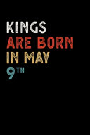 Kings Are Born in May 09 Th Notebook Birthday Gift