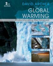 Global Warming: Understanding the Forecast, 2nd Edition: Understanding the Forecast
