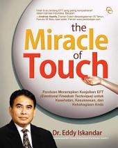 The Miracle of Touch: Panduan Menerapkan Keajaiban EFT (Emotional Freedom Technique) untuk Kesehatan, Kesuksesan, dan Kebahagiaan Anda