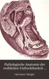 Pathologische Anatomie der weiblichen Unfruchtbarkeit (Sterilität)