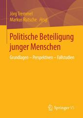 Politische Beteiligung junger Menschen: Grundlagen – Perspektiven – Fallstudien