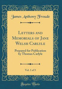 Letters and Memorials of Jane Welsh Carlyle, Vol. 1 of 3