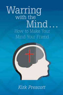 Warring with the Mind ... How to Make Your Mind Your Friend