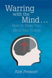 Warring With The Mind How To Make Your Mind Your Friend Book PDF
