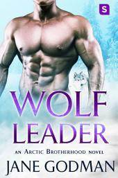 Wolf Leader: A Shifter Romance (Arctic Brotherhood, Book 6)