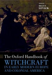 The Oxford Handbook Of Witchcraft In Early Modern Europe And Colonial America Book PDF